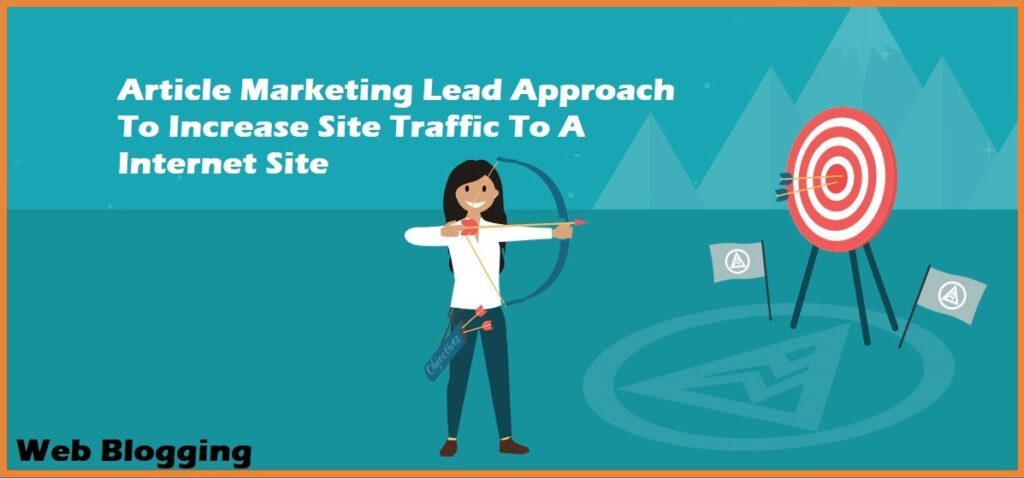 Article Marketing Lead Approach To Increase Site Traffic To A Internet Site