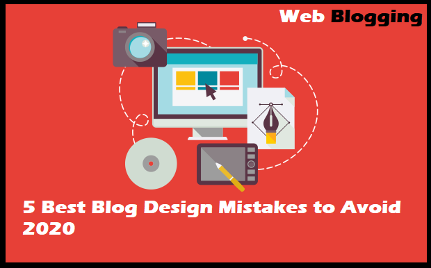 5 Best Blog Design Mistakes to Avoid 2020