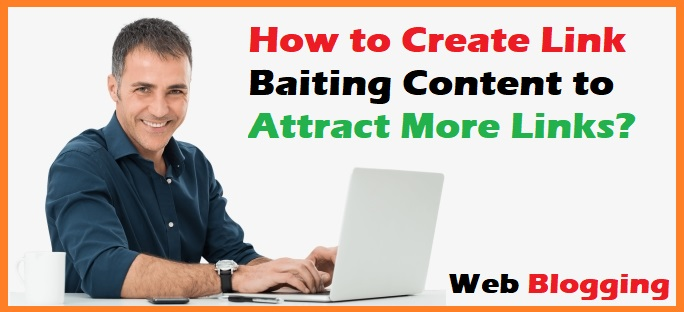 How to Create Link Baiting Content to Attract More Links?
