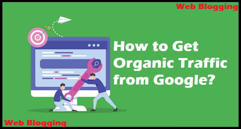 How to Get Organic Traffic from Google?