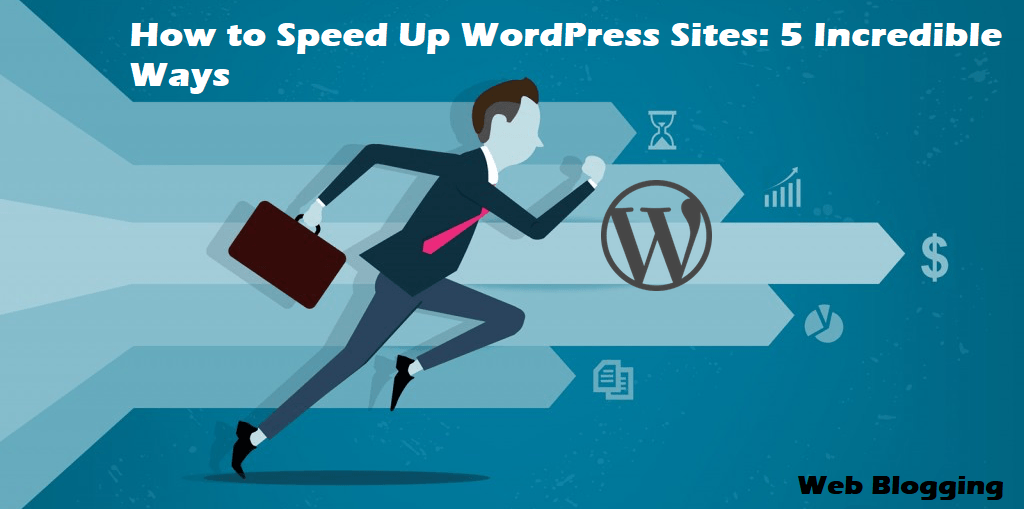 How to Speed Up WordPress Sites 5 Incredible Ways