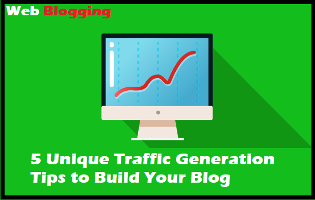 5 Unique Traffic Generation Tips to Build Your Blog