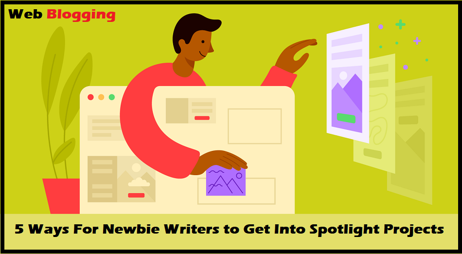 5 Ways For Newbie Writers to Get Into Spotlight Projects