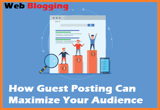 How Guest Posting Can Maximize Your Audience