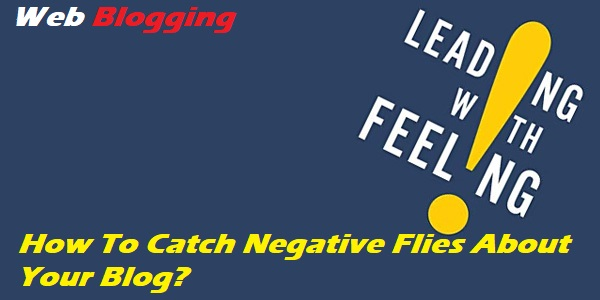 How To Catch Negative Flies About Your Blog?