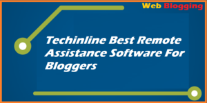 Techinline Best Remote Assistance Software For Bloggers